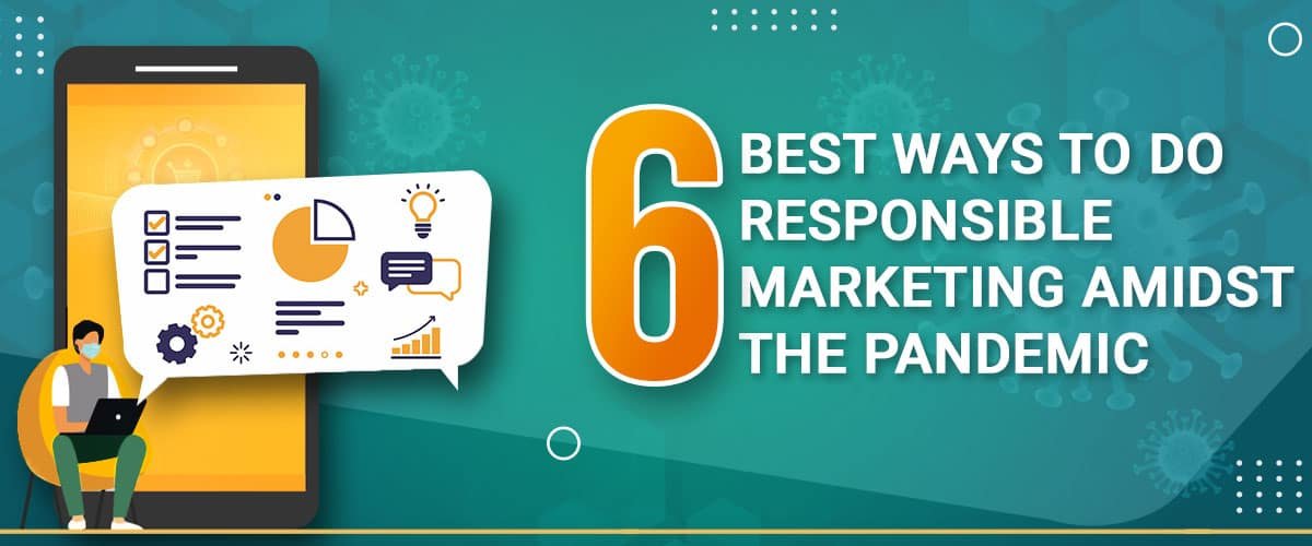 6_best_ways_to_do_responsible_marketing_amidst_the_Pandemic_Banner