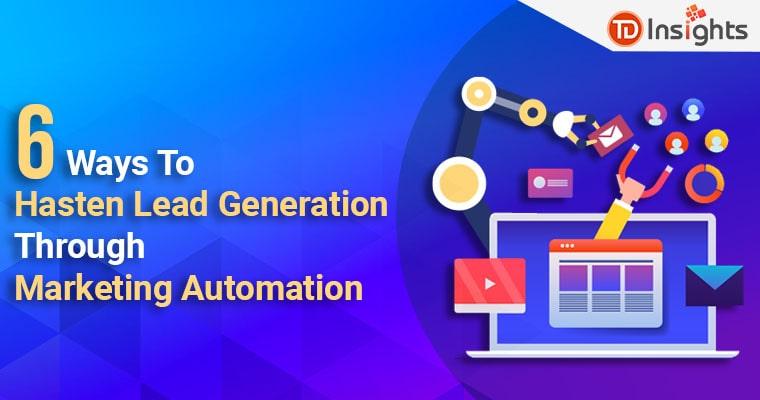 6 ways to hasten lead generation through marketing automation
