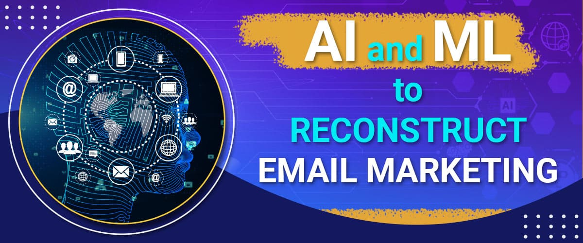 AI and ML to reconstruct email marketing